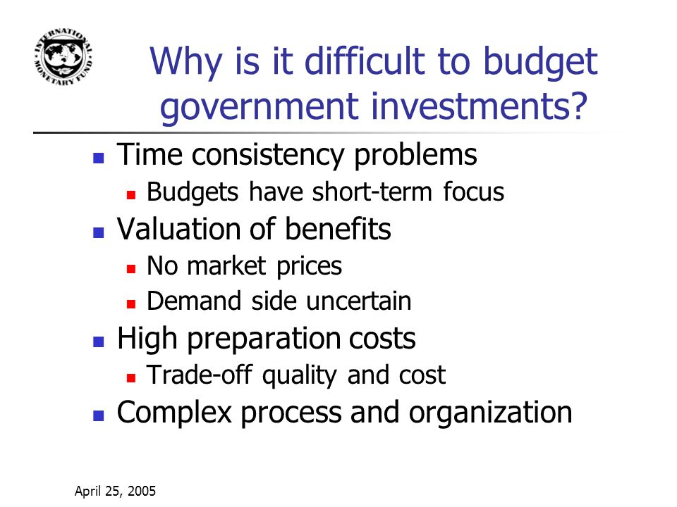 April 25, 2005 Why is it difficult to budget government investments.