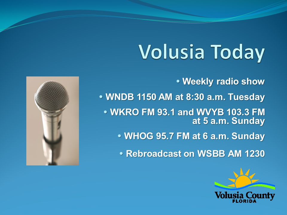  Weekly radio show  WNDB 1150 AM at 8:30 a.m. Tuesday  WKRO FM 93.1 and WVYB 103.3 FM at 5 a.m.