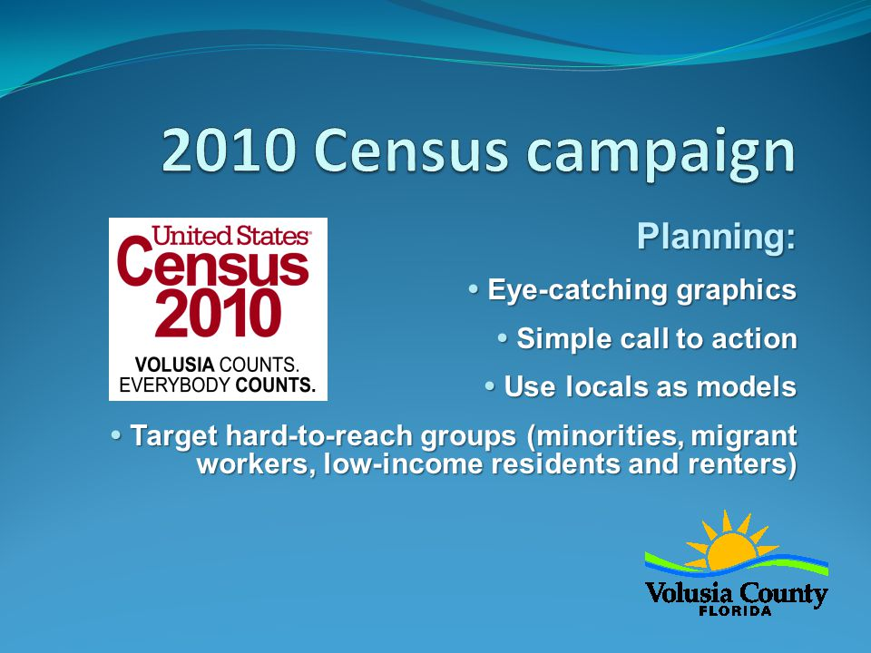 Planning:  Eye-catching graphics  Simple call to action  Use locals as models  Target hard-to-reach groups (minorities, migrant workers, low-income residents and renters) Planning:  Eye-catching graphics  Simple call to action  Use locals as models  Target hard-to-reach groups (minorities, migrant workers, low-income residents and renters)