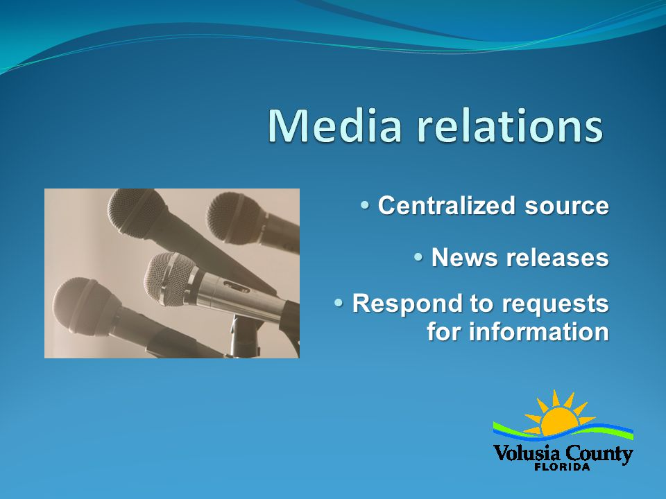  Centralized source  News releases  Respond to requests for information