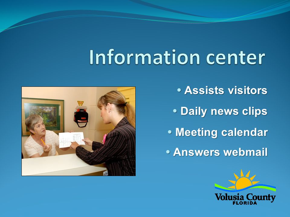  Assists visitors  Daily news clips  Meeting calendar  Answers webmail