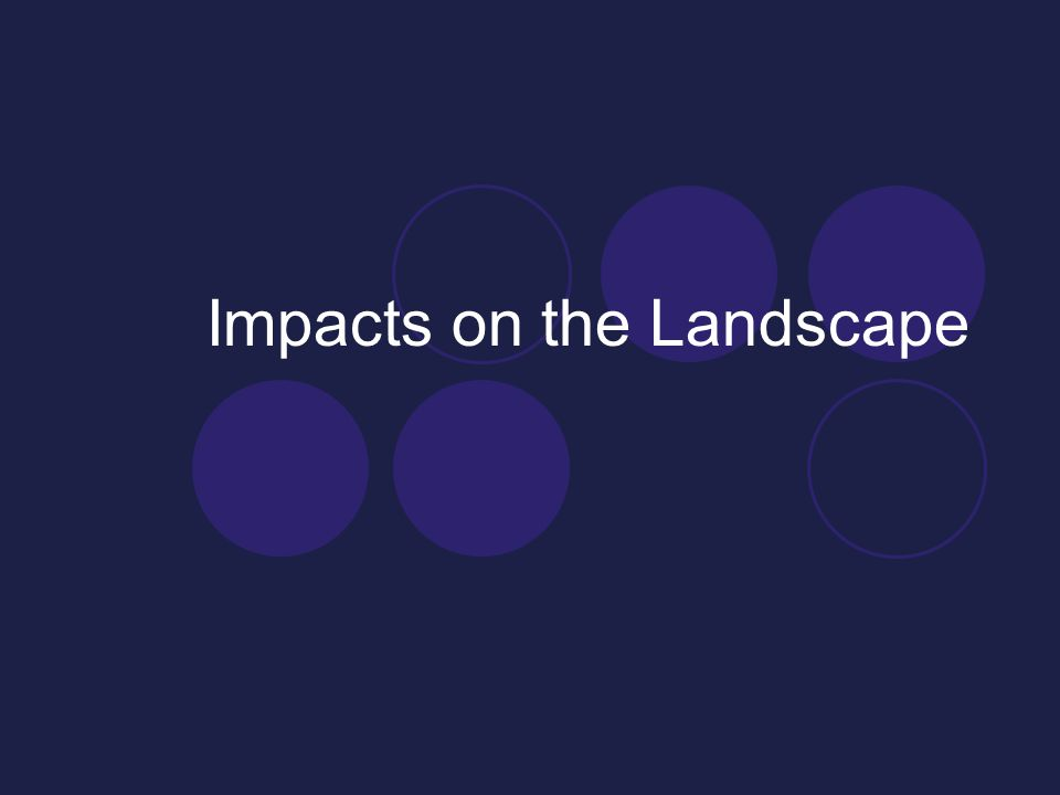 Impacts on the Landscape