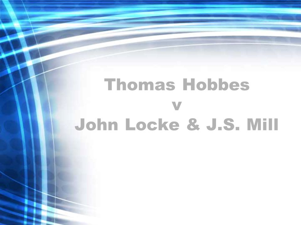 Thomas Hobbes v John Locke & J.S. Mill