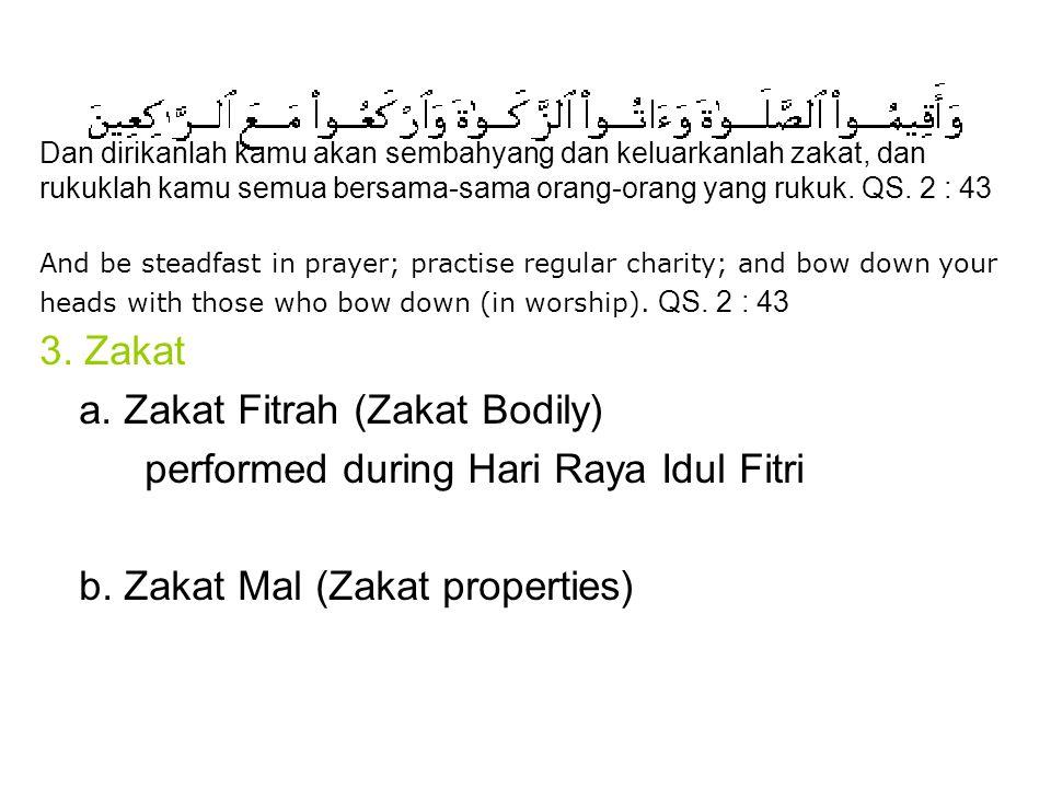 3.Zakat a. Zakat Fitrah (Zakat Bodily) performed during Hari Raya Idul Fitri b.