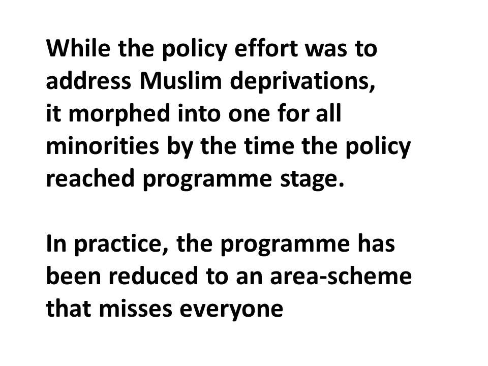 While the policy effort was to address Muslim deprivations, it morphed into one for all minorities by the time the policy reached programme stage.