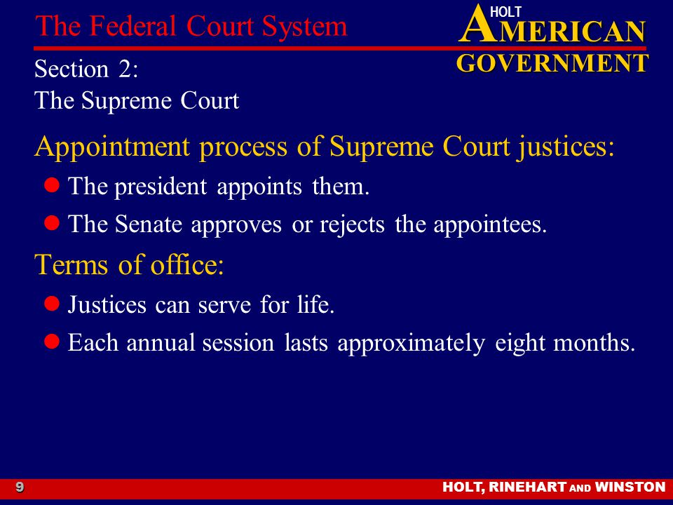 A MERICAN GOVERNMENT HOLT HOLT, RINEHART AND WINSTON The Federal Court System 9 Section 2: The Supreme Court Appointment process of Supreme Court just