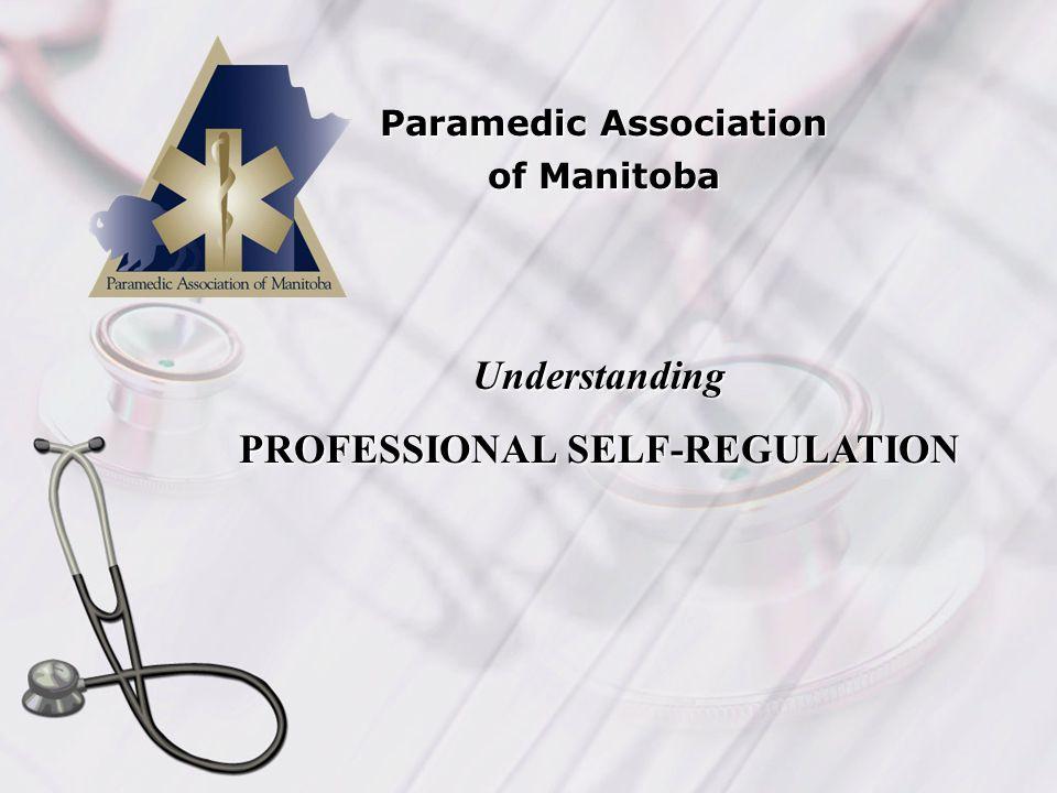 Paramedic Association of Manitoba Understanding PROFESSIONAL SELF-REGULATION