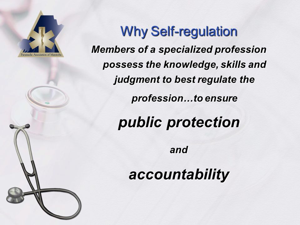 Professional Self-regulation… Wrap-up Additional resource links:  Understanding Professional Self-Regulation www.paramedicsofmanitoba.ca/self-regulation.asp  Professional Self-Regulation – SRNA www.paramedicsofmanitoba.ca/self-regulation.asp  The Regulated Health Professions Act www.gov.mb.ca/health/hprri/  Saskatchewan College of Paramedics www.collegeofparamedics.sk.ca