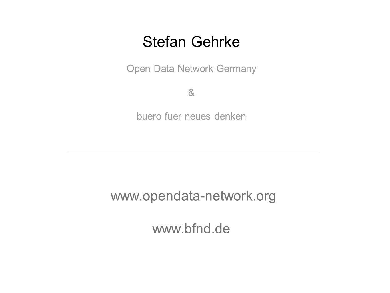 www.opendata-network.org www.bfnd.de Stefan Gehrke Open Data Network Germany & buero fuer neues denken