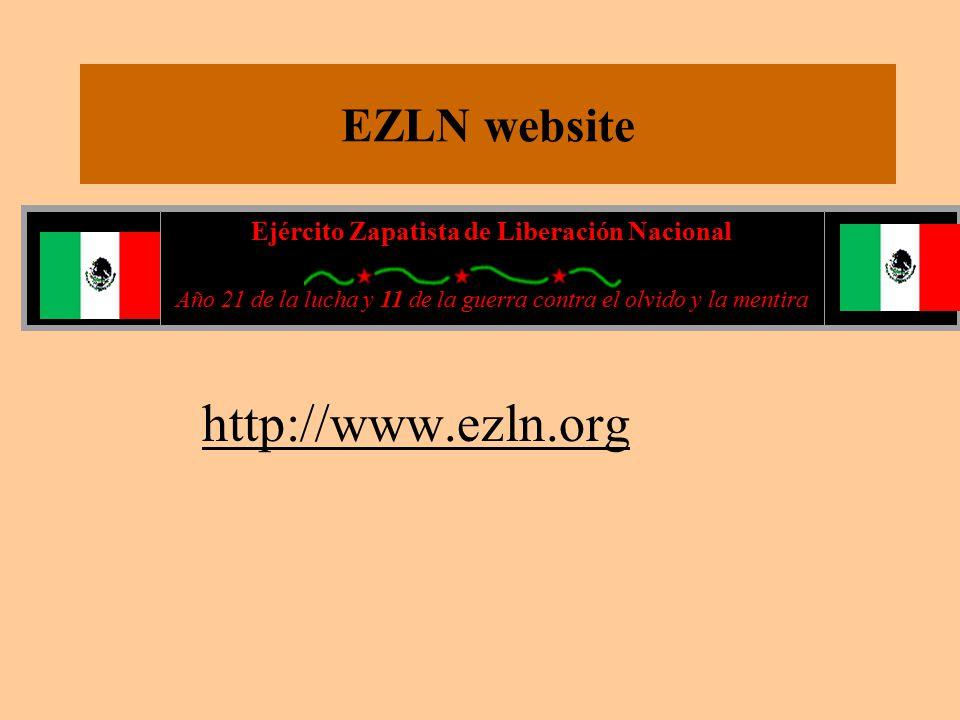 EZLN website http://www.ezln.org Ejército Zapatista de Liberación Nacional Año 21 de la lucha y 11 de la guerra contra el olvido y la mentira