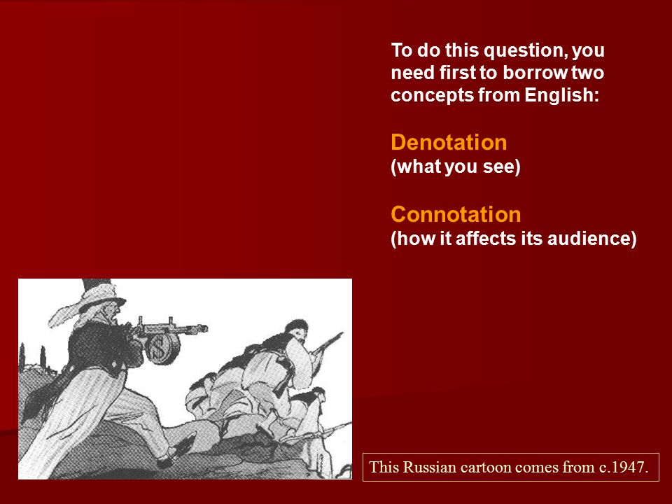 To do this question, you need first to borrow two concepts from English: Denotation (what you see) Connotation (how it affects its audience) This Russ