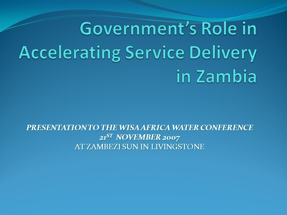 PRESENTATION TO THE WISA AFRICA WATER CONFERENCE 21 ST NOVEMBER 2007 AT ZAMBEZI SUN IN LIVINGSTONE