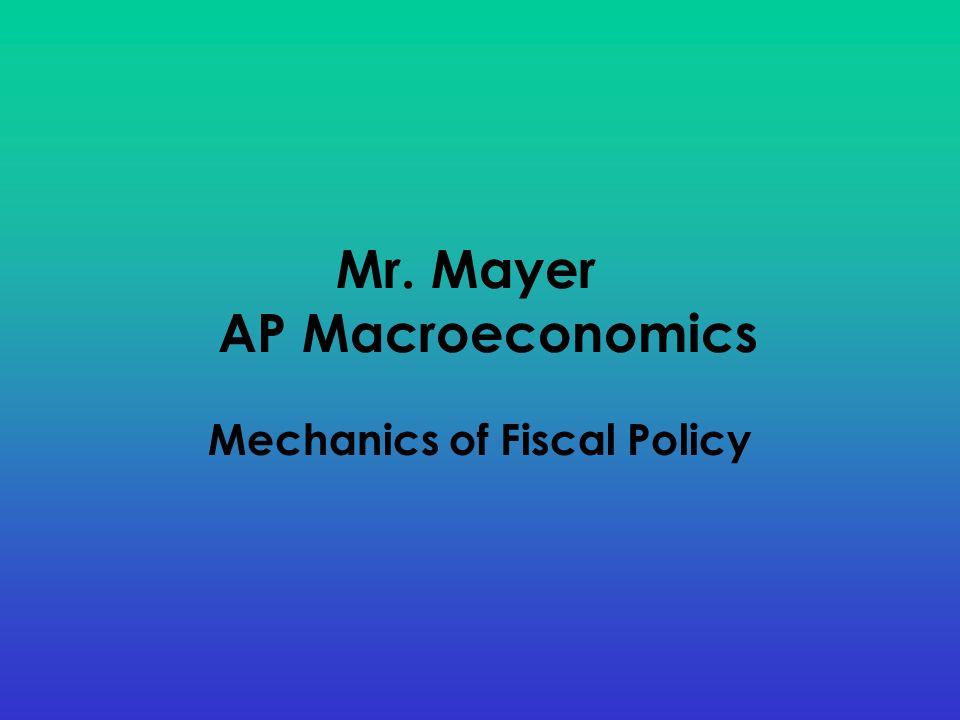 Mr. Mayer AP Macroeconomics Mechanics of Fiscal Policy