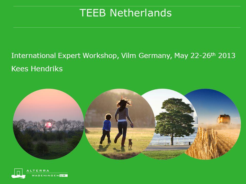 TEEB Netherlands International Expert Workshop, Vilm Germany, May 22-26 th 2013 Kees Hendriks