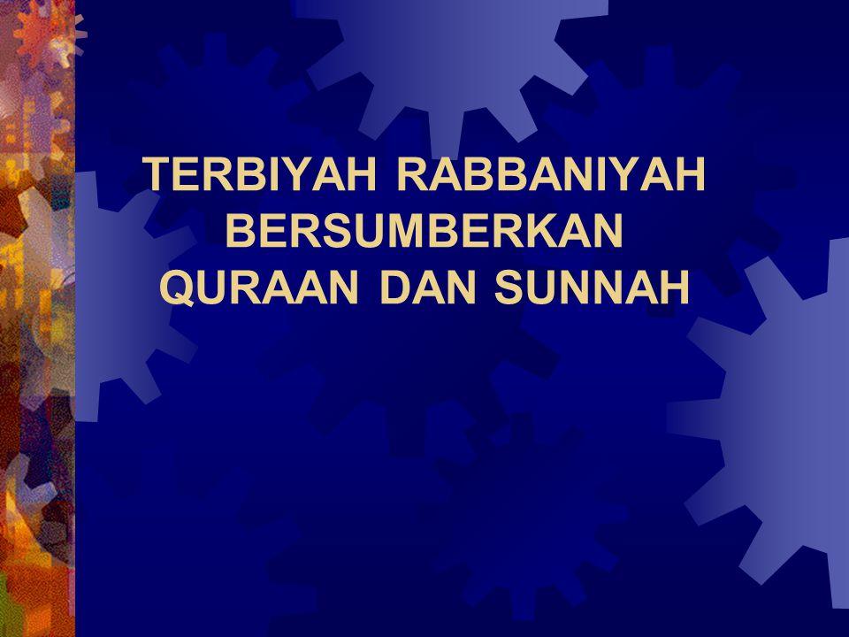 TERBIYAH RABBANIYAH BERSUMBERKAN QURAAN DAN SUNNAH