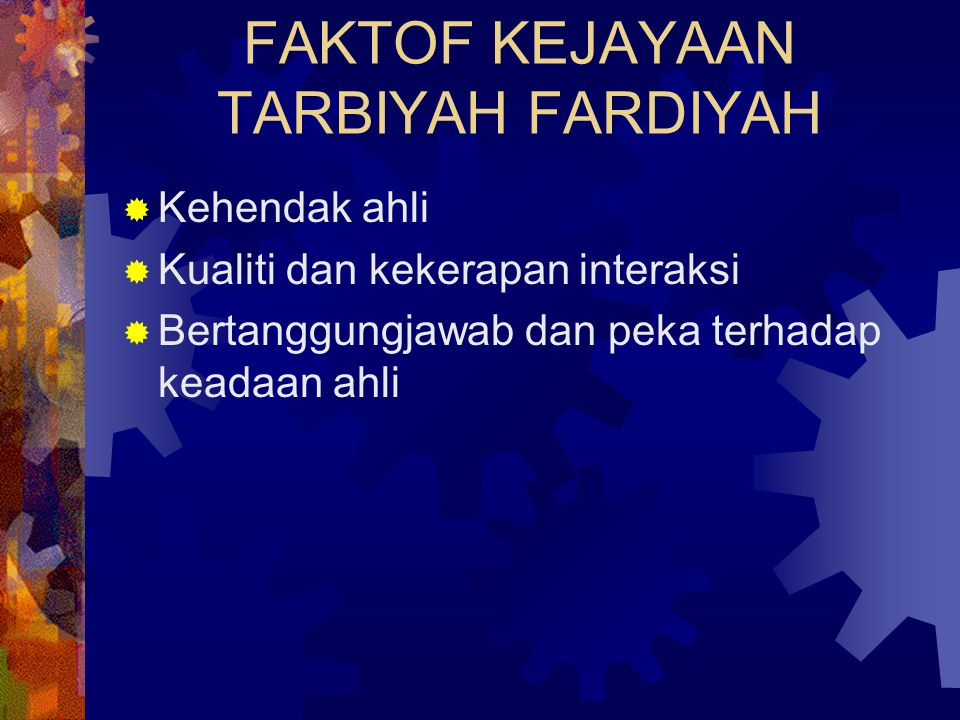 FAKTOF KEJAYAAN TARBIYAH FARDIYAH  Kehendak ahli  Kualiti dan kekerapan interaksi  Bertanggungjawab dan peka terhadap keadaan ahli