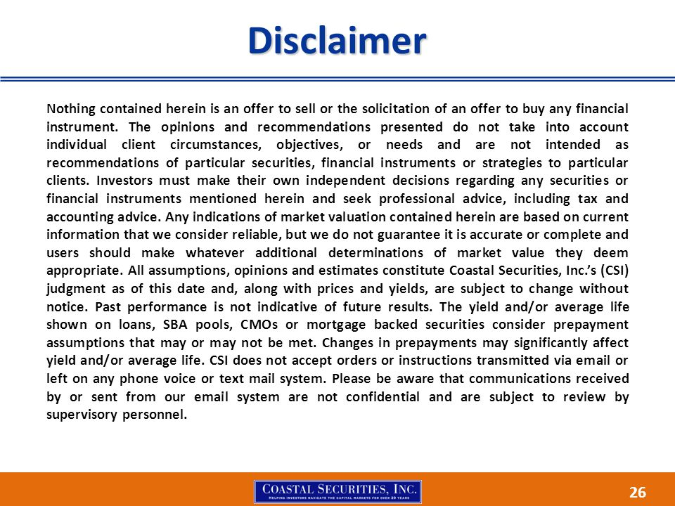 26 Disclaimer Nothing contained herein is an offer to sell or the solicitation of an offer to buy any financial instrument. The opinions and recommend