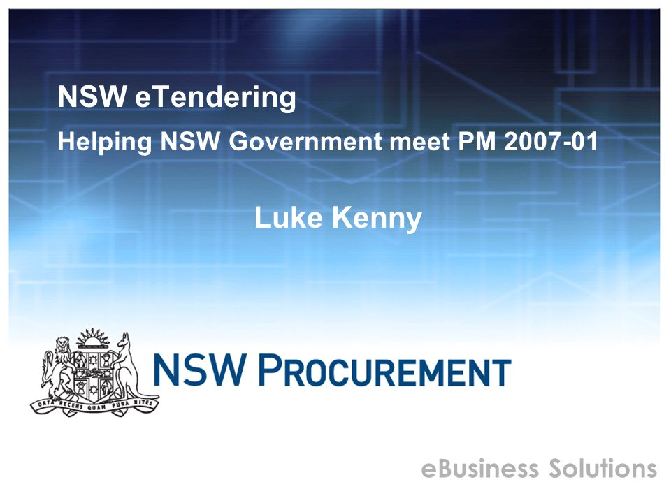 eBusiness Solutions For further information please contact: Luke Kenny – General Manager Client Services Phone: (02) 9372 7405 Mobile: 0421 059 172 Email: luke.kenny@commerce.nsw.gov.au www.smartbuy.nsw.gov.auwww.smartbuy.nsw.gov.au www.tenders.nsw.gov.auwww.tenders.nsw.gov.au
