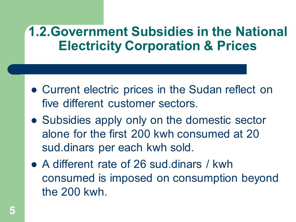5 1.2.Government Subsidies in the National Electricity Corporation & Prices Current electric prices in the Sudan reflect on five different customer se
