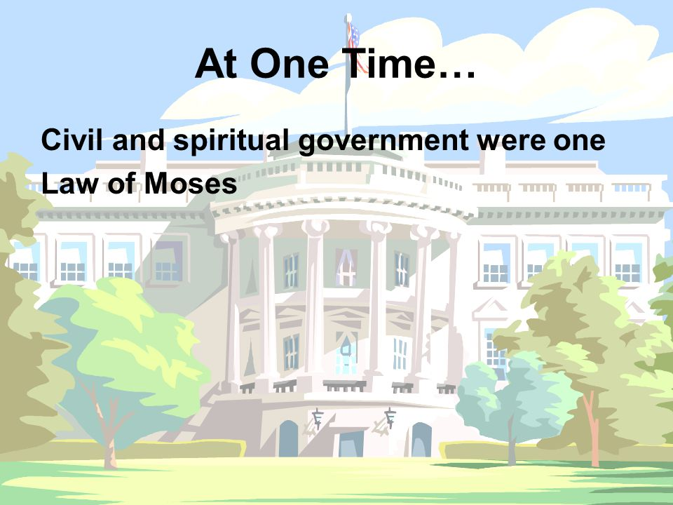 At One Time… Civil and spiritual government were one Law of Moses
