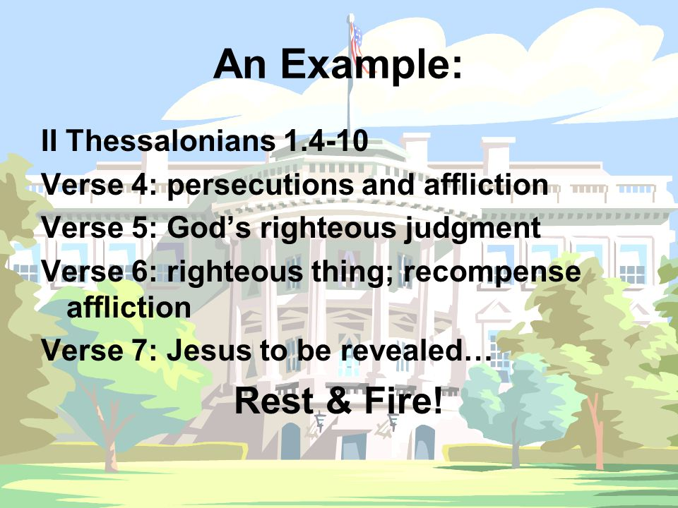 An Example: II Thessalonians 1.4-10 Verse 4: persecutions and affliction Verse 5: God's righteous judgment Verse 6: righteous thing; recompense afflic