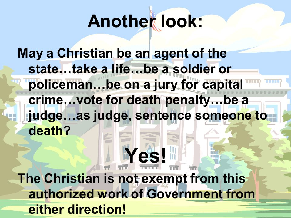 Another look: May a Christian be an agent of the state…take a life…be a soldier or policeman…be on a jury for capital crime…vote for death penalty…be