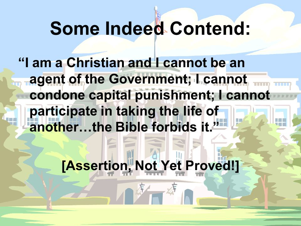 "Some Indeed Contend: ""I am a Christian and I cannot be an agent of the Government; I cannot condone capital punishment; I cannot participate in taking"