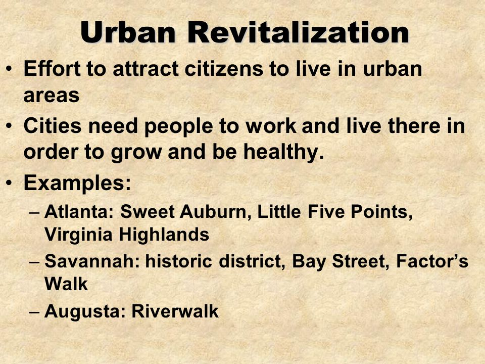 Urban Revitalization Effort to attract citizens to live in urban areas Cities need people to work and live there in order to grow and be healthy.