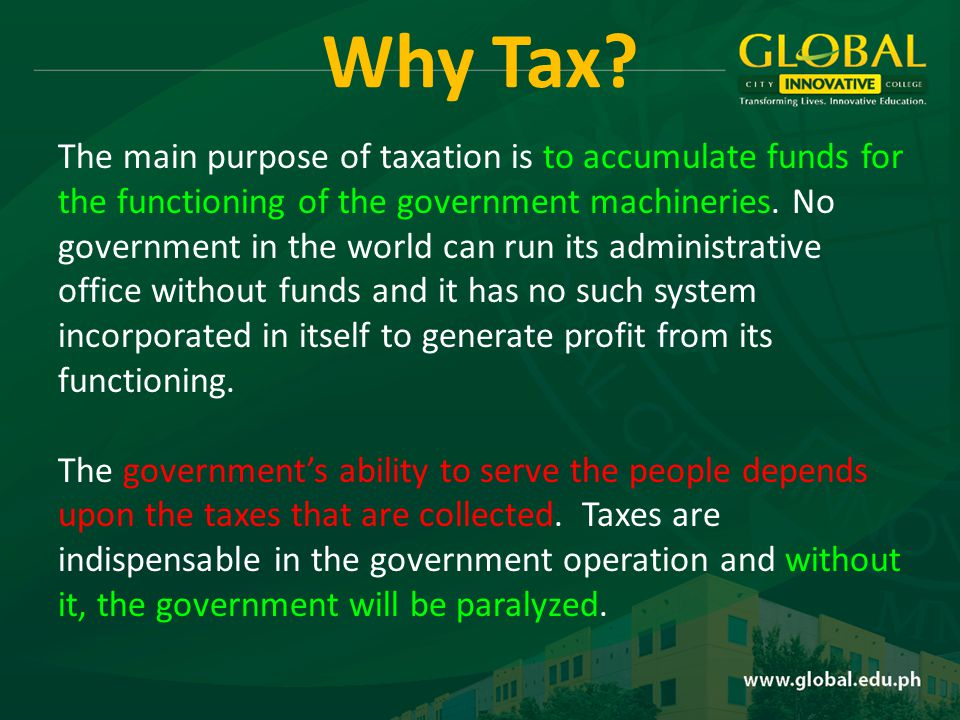 The main purpose of taxation is to accumulate funds for the functioning of the government machineries.