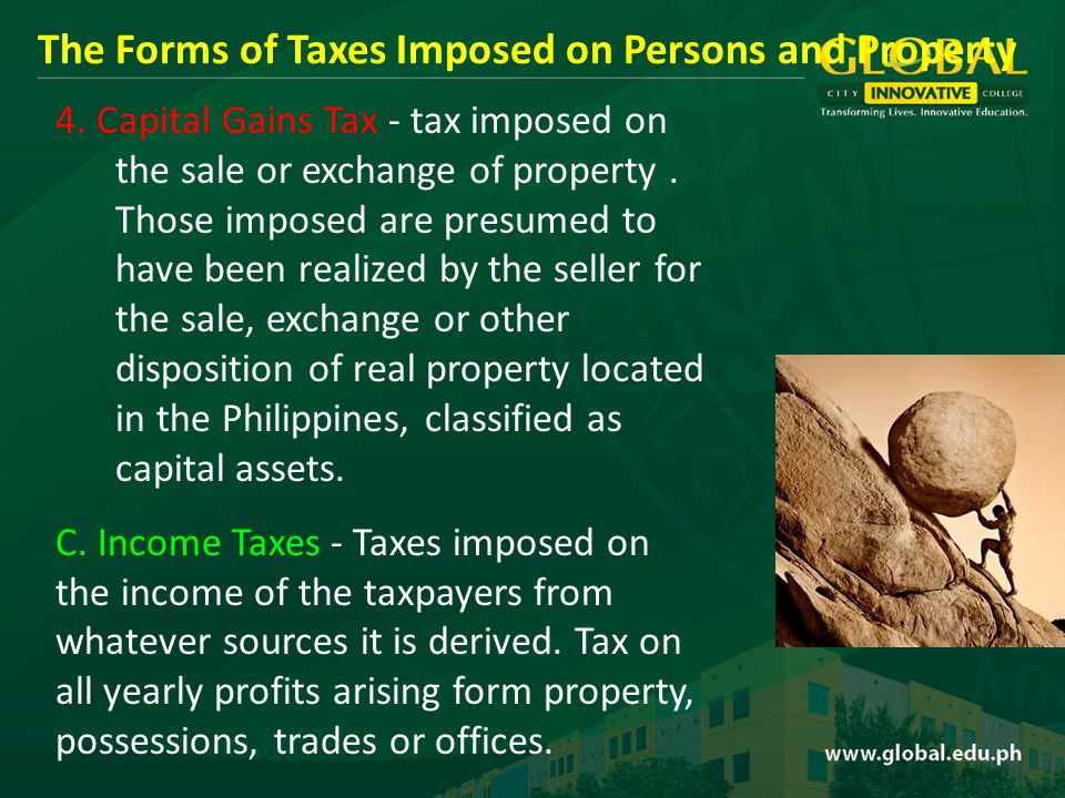 4. Capital Gains Tax - tax imposed on the sale or exchange of property.