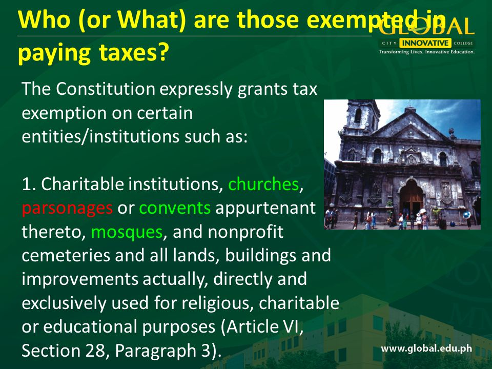 The Constitution expressly grants tax exemption on certain entities/institutions such as: 1.