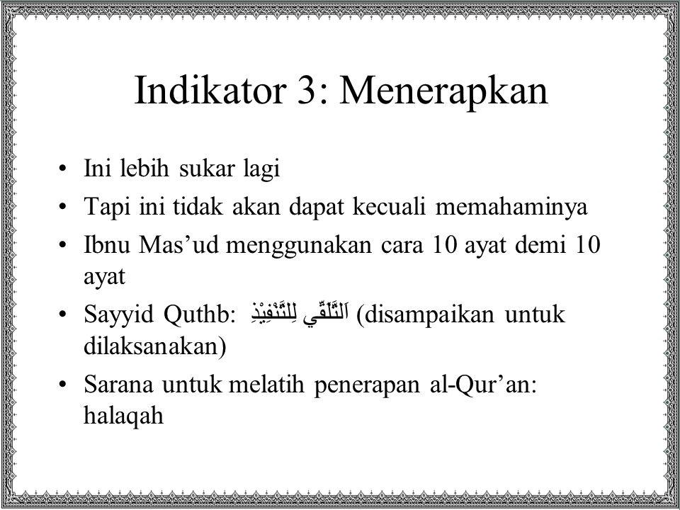 Indikator 4: Menjaga Ini puncak hubungan erat kita dengan al- Qur'an: menjaga ketiganya dan menjaga dari penentangnya 15:9 إِنَّا نَحْنُ نَزَّلْنَا الذِّكْرَ وَإِنَّا لَهُ لَحَافِظُونَ –Allah telah menjaga al-Qur'an dengan penjagaan yang ketat 19:12 خُذِ الْكِتَابَ بِقُوَّةٍ (ambillah Al Kitab itu dengan sungguh-sungguh)
