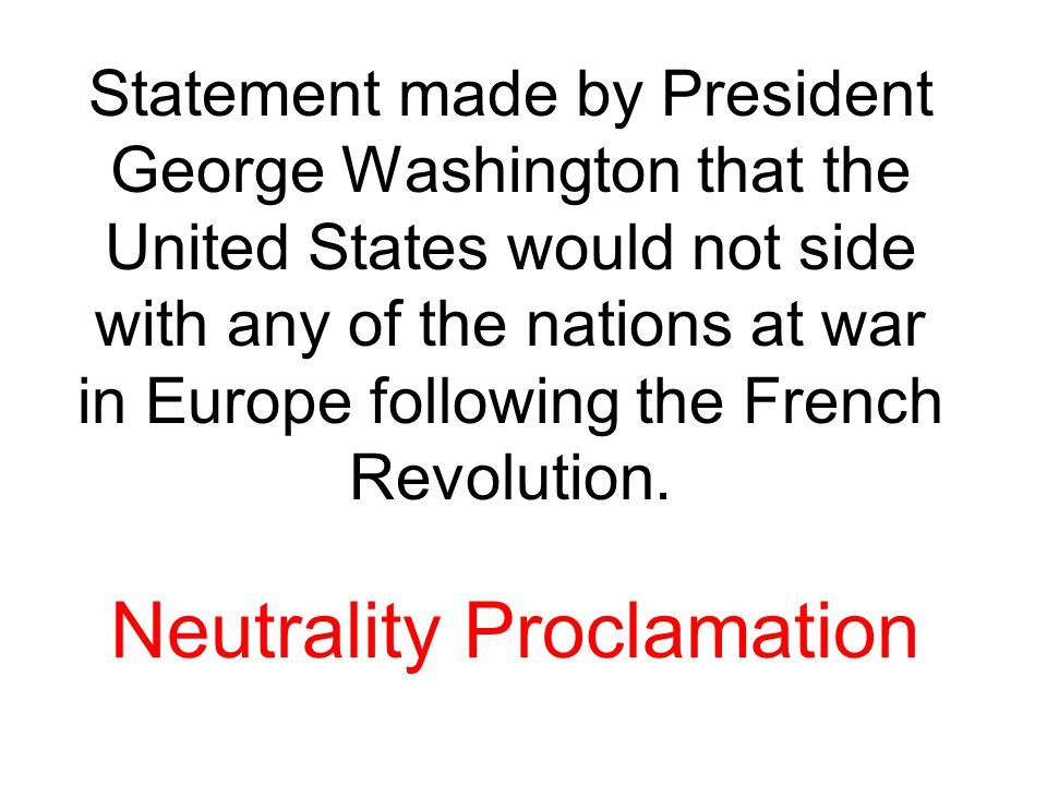 Statement made by President George Washington that the United States would not side with any of the nations at war in Europe following the French Revo