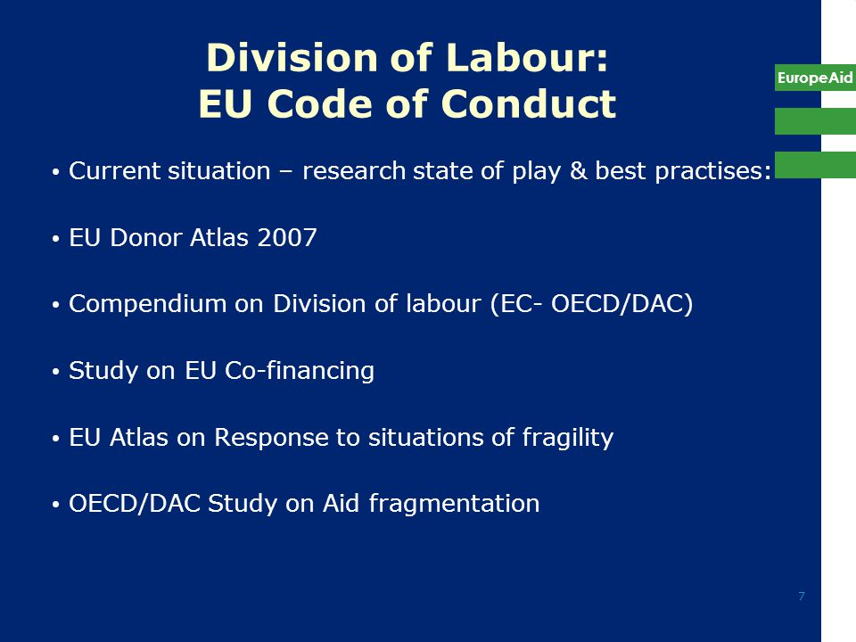 EuropeAid 7 Division of Labour: EU Code of Conduct Current situation – research state of play & best practises: EU Donor Atlas 2007 Compendium on Division of labour (EC- OECD/DAC) Study on EU Co-financing EU Atlas on Response to situations of fragility OECD/DAC Study on Aid fragmentation