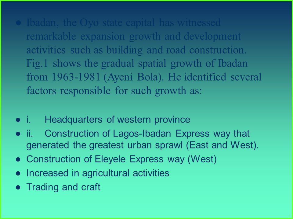 Ibadan, the Oyo state capital has witnessed remarkable expansion growth and development activities such as building and road construction.