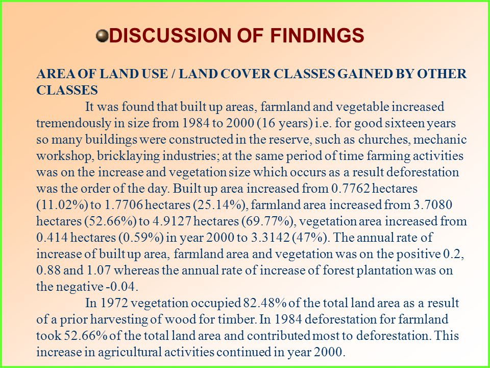 DISCUSSION OF FINDINGS AREA OF LAND USE / LAND COVER CLASSES GAINED BY OTHER CLASSES It was found that built up areas, farmland and vegetable increased tremendously in size from 1984 to 2000 (16 years) i.e.
