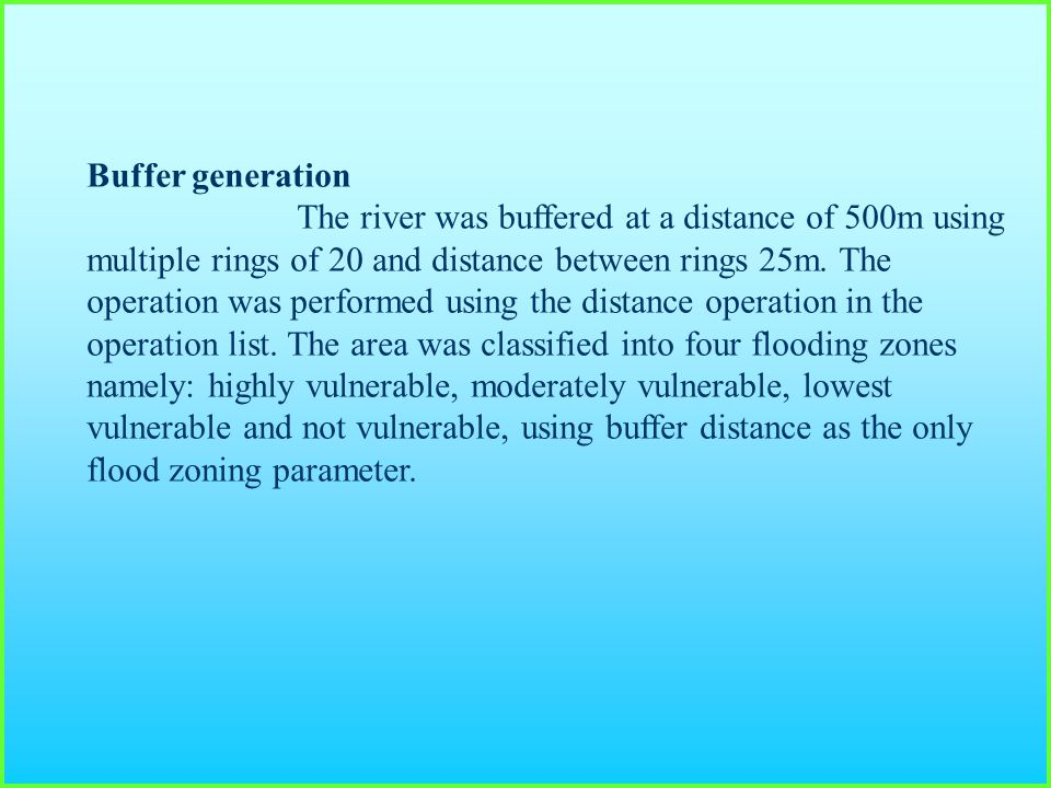Buffer generation The river was buffered at a distance of 500m using multiple rings of 20 and distance between rings 25m.