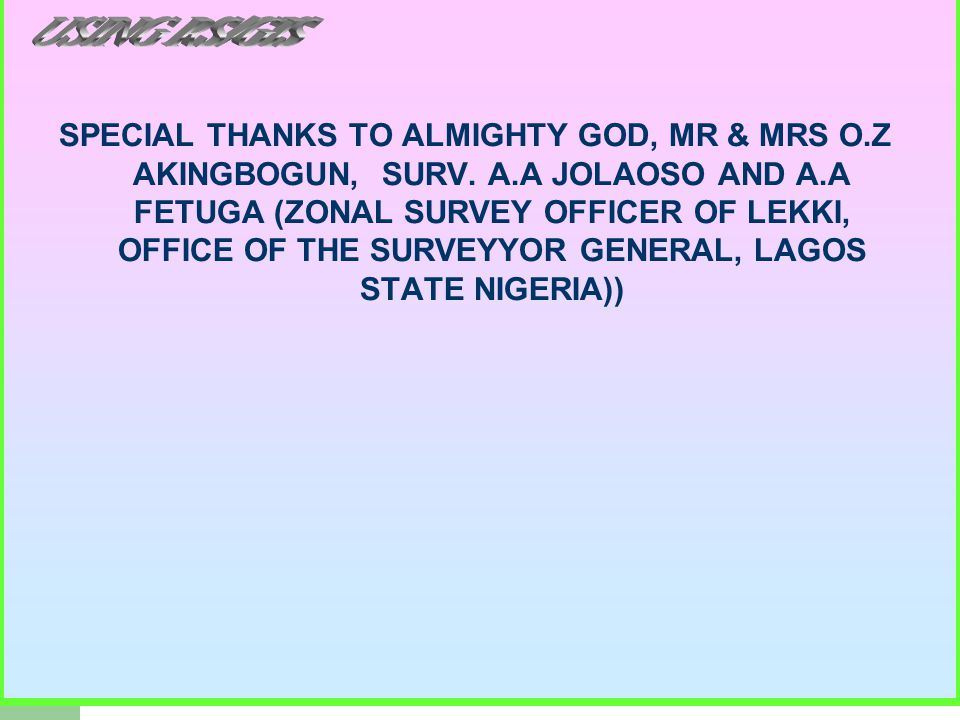 SPECIAL THANKS TO ALMIGHTY GOD, MR & MRS O.Z AKINGBOGUN, SURV.