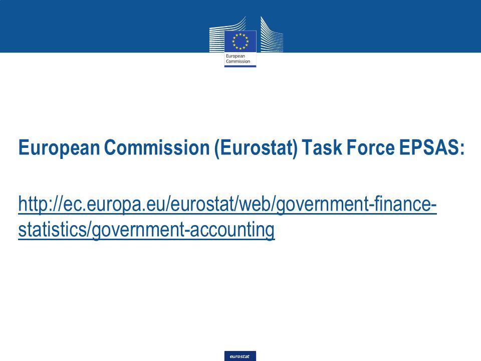 eurostat European Commission (Eurostat) Task Force EPSAS: http://ec.europa.eu/eurostat/web/government-finance- statistics/government-accounting