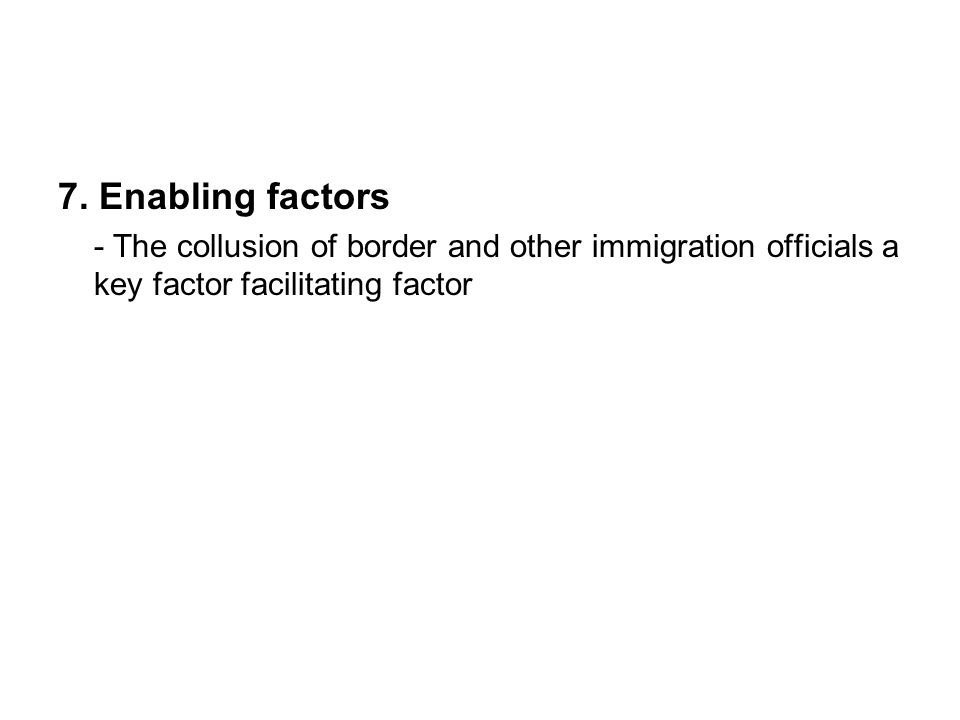 7. Enabling factors - The collusion of border and other immigration officials a key factor facilitating factor