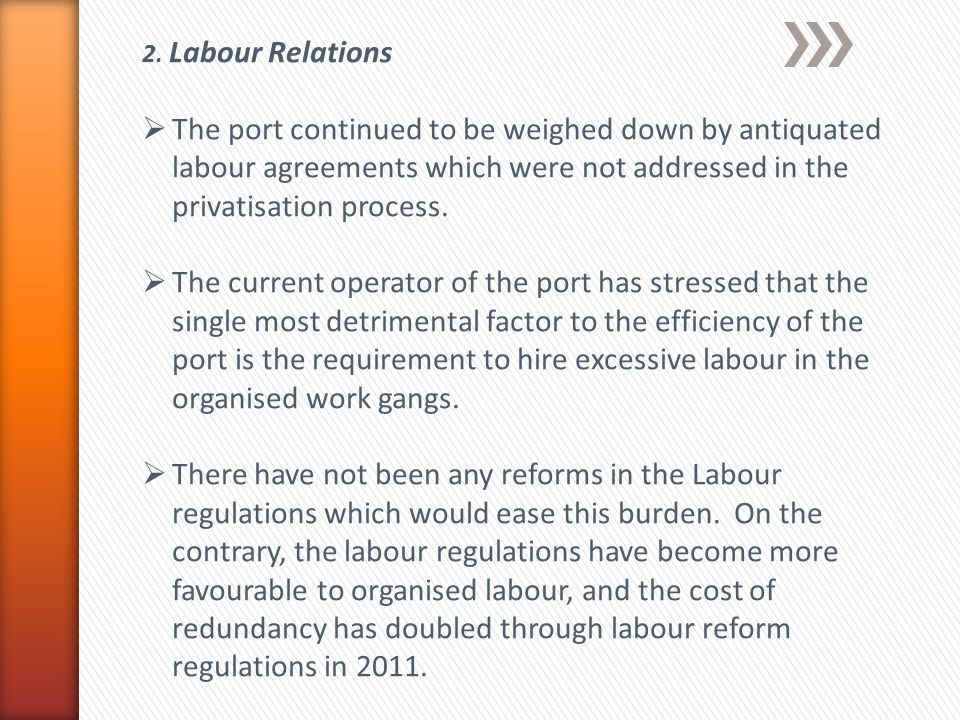 2. Labour Relations  The port continued to be weighed down by antiquated labour agreements which were not addressed in the privatisation process.  T