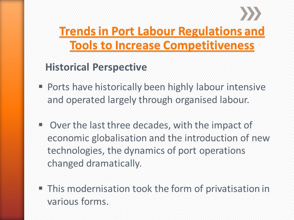 Trends in Port Labour Regulations and Tools to Increase Competitiveness  Ports have historically been highly labour intensive and operated largely through organised labour.
