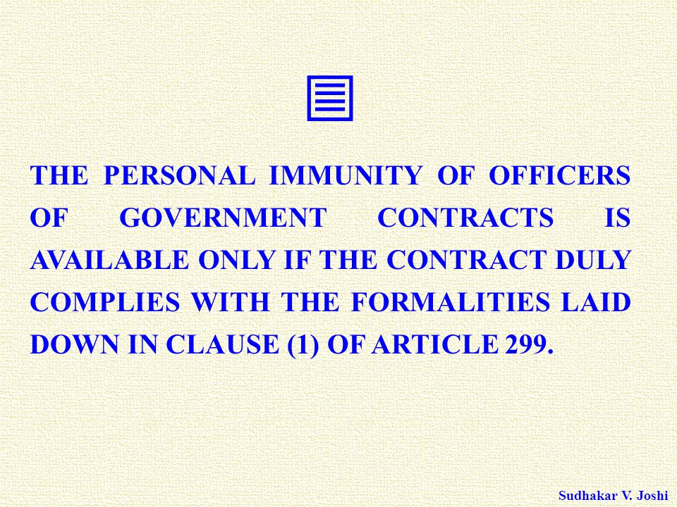 Sudhakar V. Joshi  THE PERSONAL IMMUNITY OF OFFICERS OF GOVERNMENT CONTRACTS IS AVAILABLE ONLY IF THE CONTRACT DULY COMPLIES WITH THE FORMALITIES LAI