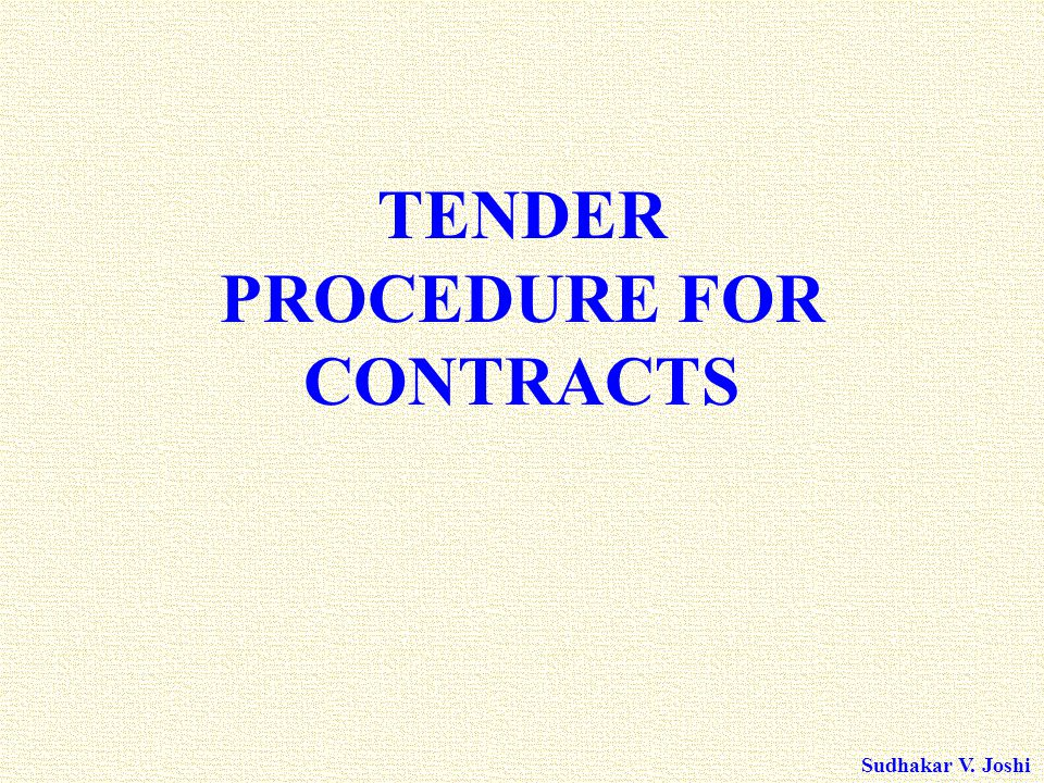 Sudhakar V. Joshi TENDER PROCEDURE FOR CONTRACTS