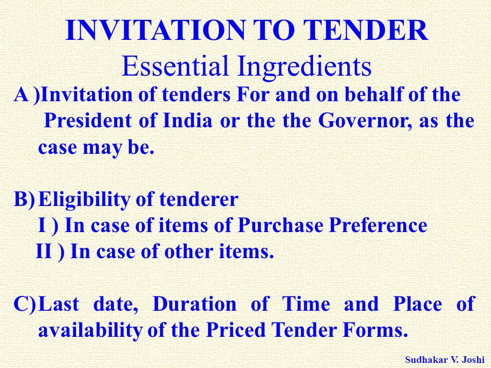 Sudhakar V. Joshi A )Invitation of tenders For and on behalf of the President of India or the the Governor, as the case may be. B)Eligibility of tende