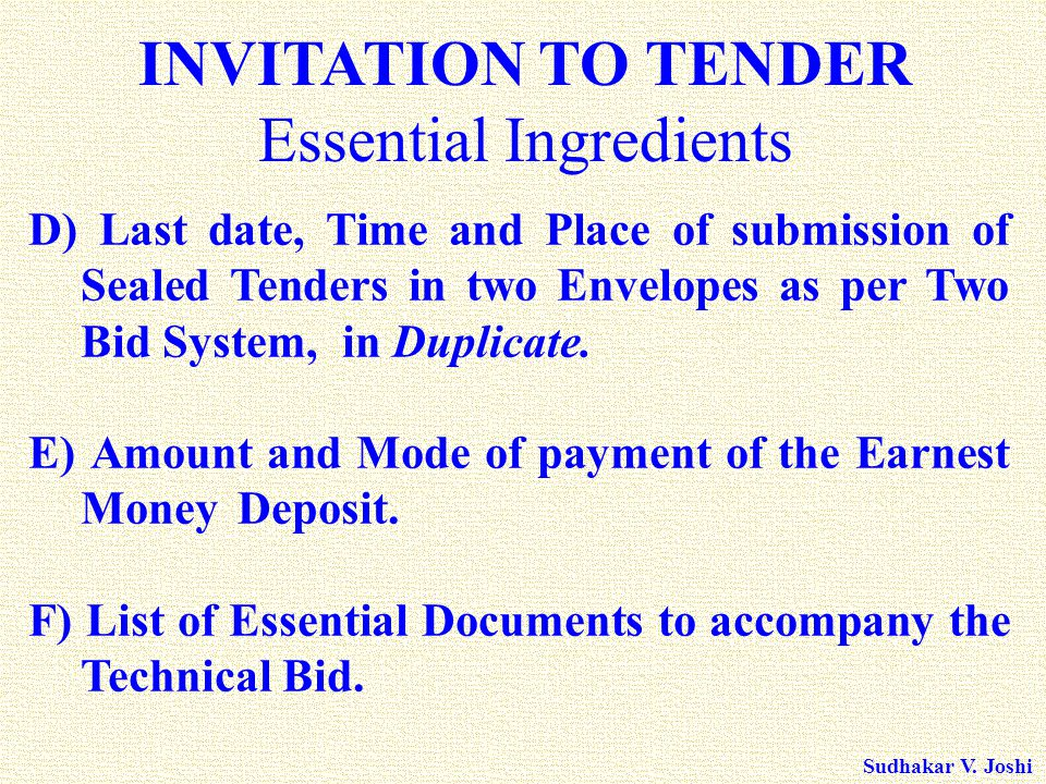 Sudhakar V. Joshi D) Last date, Time and Place of submission of Sealed Tenders in two Envelopes as per Two Bid System, in Duplicate. E) Amount and Mod