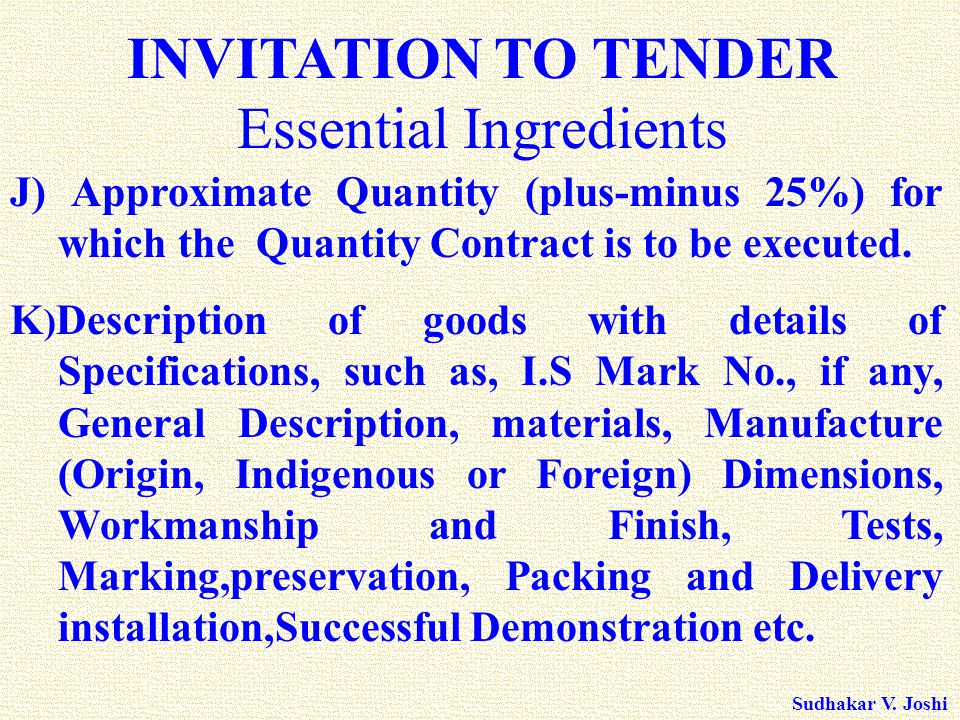 Sudhakar V. Joshi J) Approximate Quantity (plus-minus 25%) for which the Quantity Contract is to be executed. K ) Description of goods with details of
