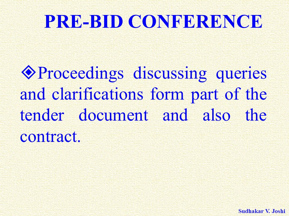 Sudhakar V. Joshi PRE-BID CONFERENCE  Proceedings discussing queries and clarifications form part of the tender document and also the contract.