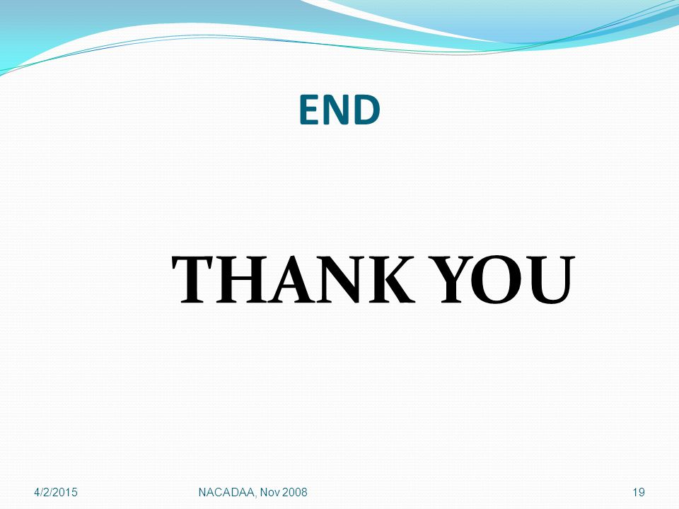 END THANK YOU 4/2/201519NACADAA, Nov 2008