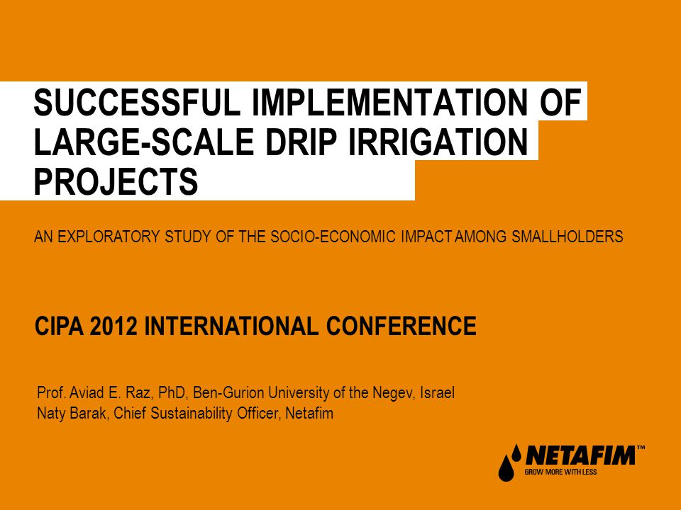 SUCCESSFUL IMPLEMENTATION OF LARGE-SCALE DRIP IRRIGATION PROJECTS CIPA 2012 INTERNATIONAL CONFERENCE AN EXPLORATORY STUDY OF THE SOCIO-ECONOMIC IMPACT AMONG SMALLHOLDERS Prof.